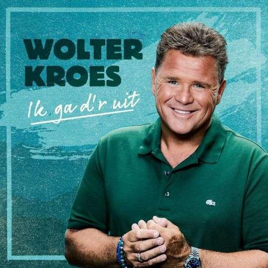 Ik ga d'r uit - Wolter Kroes